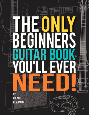 The Only Beginner's Guitar Book You'll Ever Need!